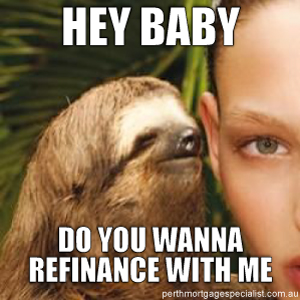 Hey Baby Do You Want To Refinance With Me Meme